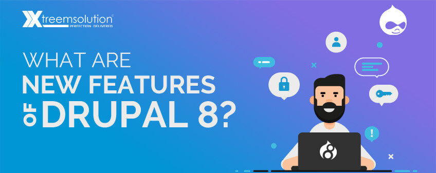 What are New Features of Drupal 8 CMS? - Xtreem Solution